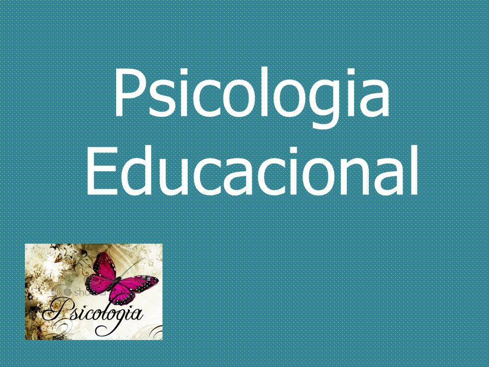 Objetivos O que é a Psicologia Educacional.