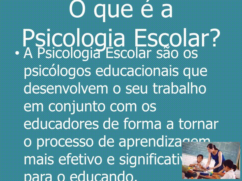O que é a Psicologia Escolar? A Psicologia Escolar são os psicólogos educacionais que desenvolvem o seu trabalho em conjunto com os educadores de form