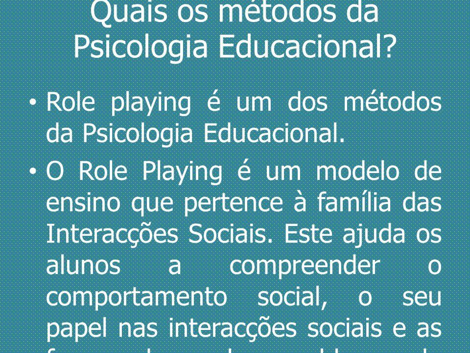 Quais os métodos da Psicologia Educacional? Role playing é um dos métodos da Psicologia Educacional. O Role Playing é um modelo de ensino que pertence