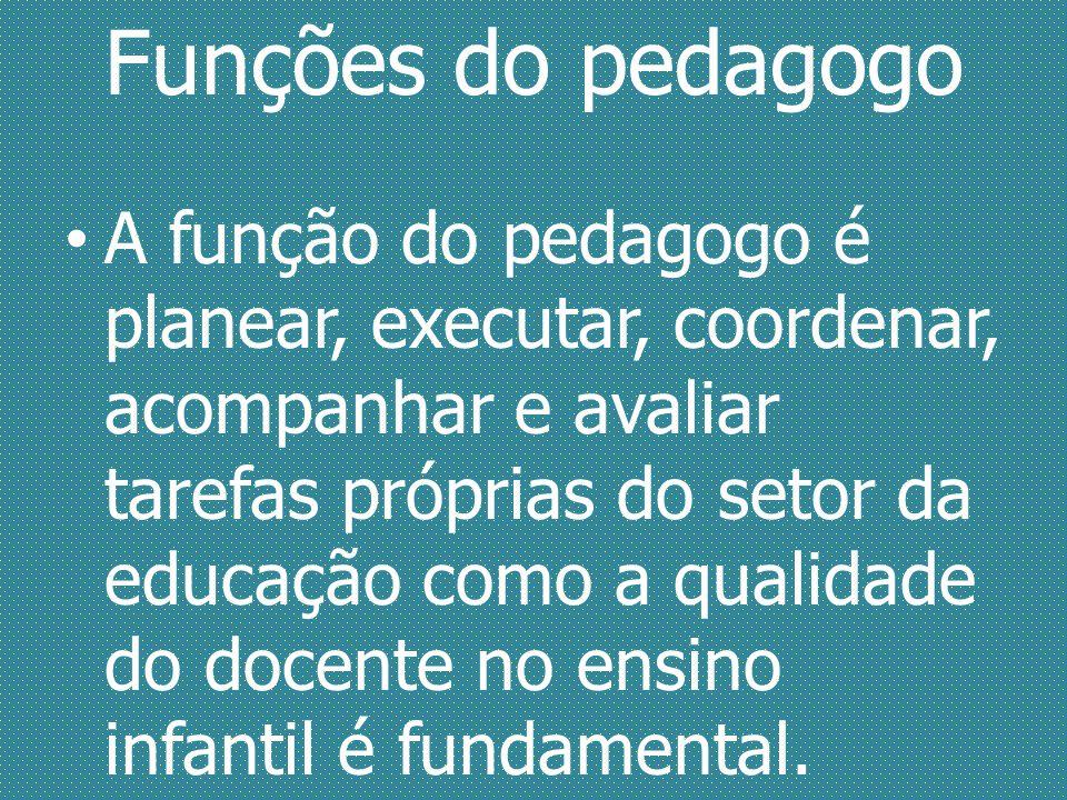 Funções do pedagogo A função do pedagogo é planear, executar, coordenar, acompanhar e avaliar tarefas próprias do setor da educação como a qualidade d