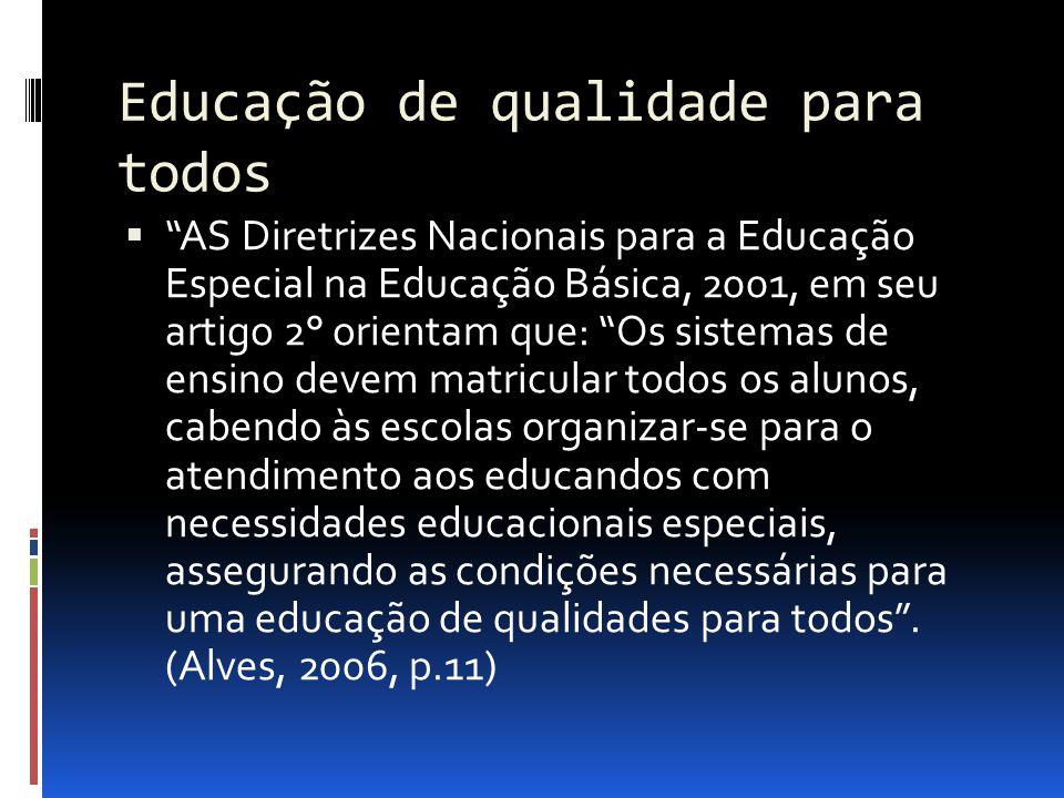 Educação de qualidade para todos AS Diretrizes Nacionais para a Educação Especial na Educação Básica, 2001, em seu artigo 2° orientam que: Os sistemas