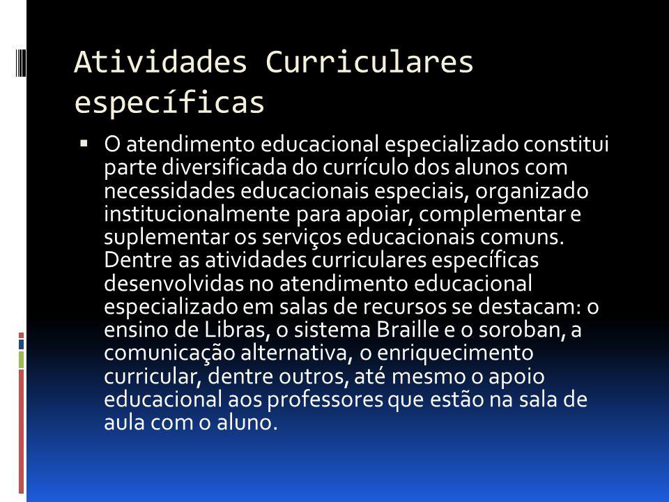 Atividades Curriculares específicas O atendimento educacional especializado constitui parte diversificada do currículo dos alunos com necessidades edu
