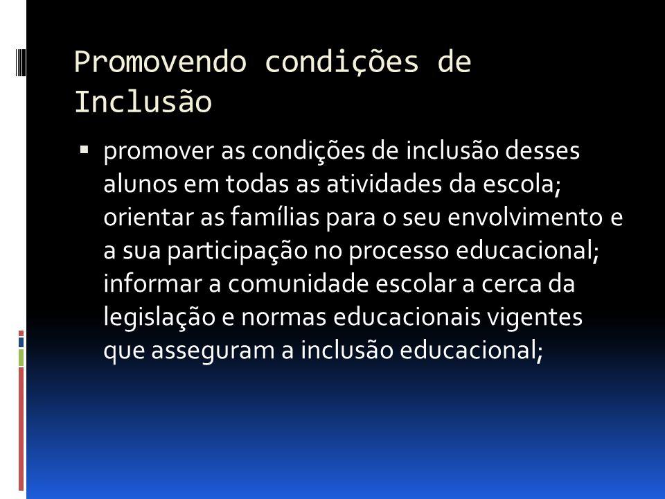 Promovendo condições de Inclusão promover as condições de inclusão desses alunos em todas as atividades da escola; orientar as famílias para o seu env