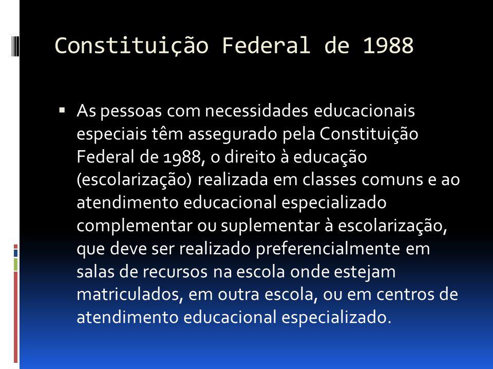 Constituição Federal de 1988 As pessoas com necessidades educacionais especiais têm assegurado pela Constituição Federal de 1988, o direito à educação
