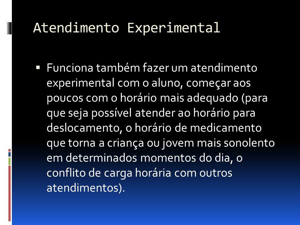 Atendimento Experimental Funciona também fazer um atendimento experimental com o aluno, começar aos poucos com o horário mais adequado (para que seja