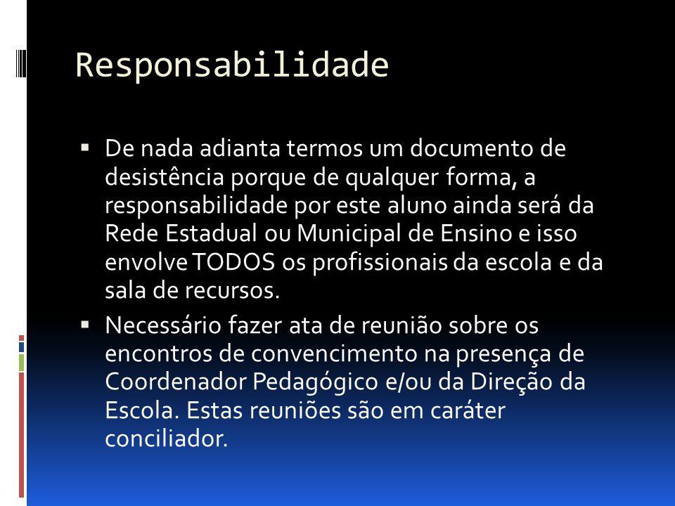 Responsabilidade De nada adianta termos um documento de desistência porque de qualquer forma, a responsabilidade por este aluno ainda será da Rede Est
