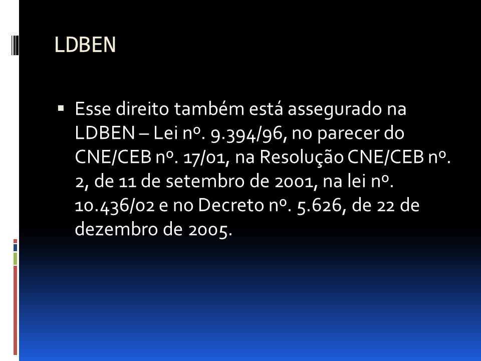 LDBEN Esse direito também está assegurado na LDBEN – Lei nº. 9.394/96, no parecer do CNE/CEB nº. 17/01, na Resolução CNE/CEB nº. 2, de 11 de setembro