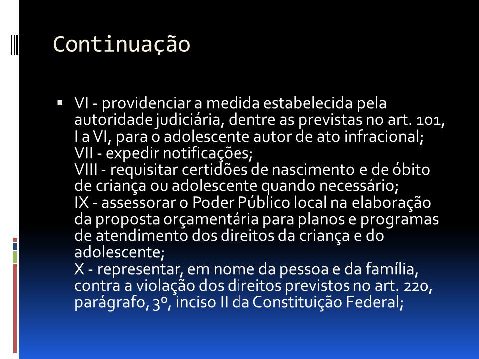 Continuação VI - providenciar a medida estabelecida pela autoridade judiciária, dentre as previstas no art. 101, I a VI, para o adolescente autor de a