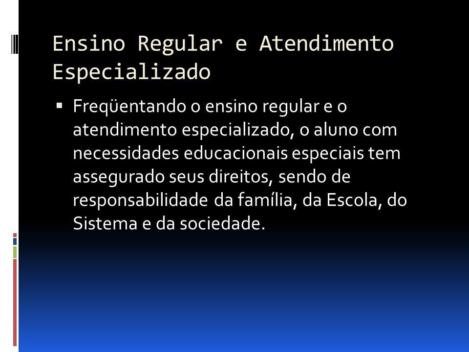 Ensino Regular e Atendimento Especializado Freqüentando o ensino regular e o atendimento especializado, o aluno com necessidades educacionais especiai