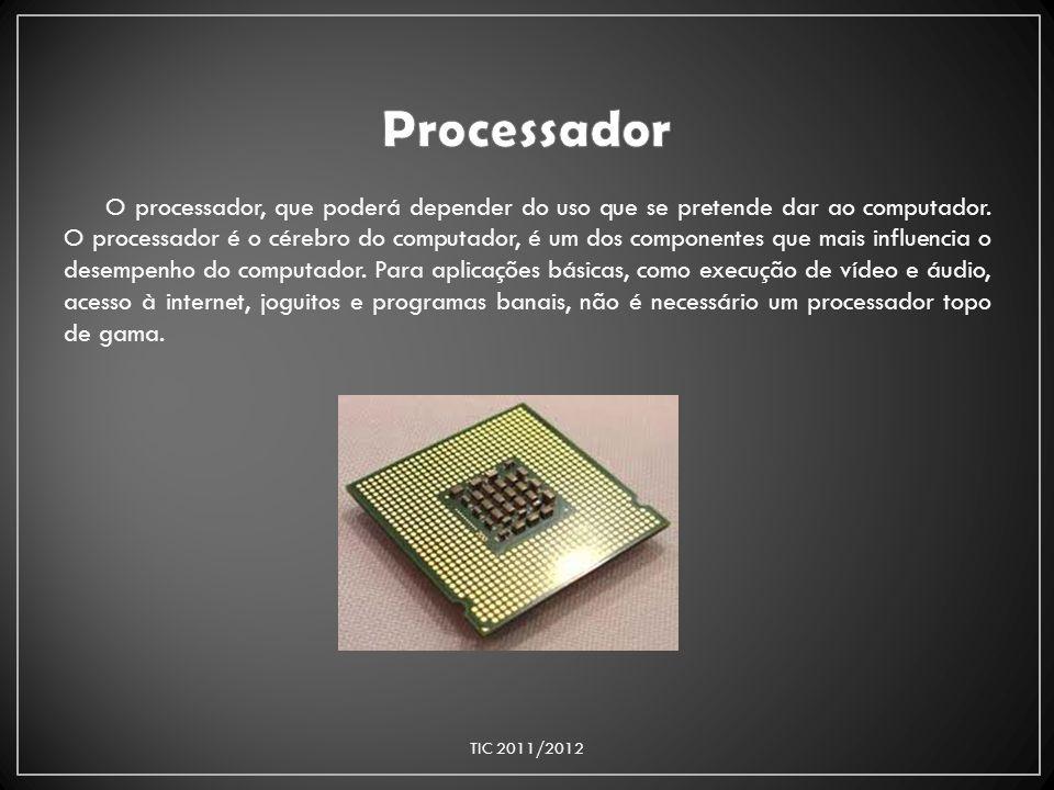 O processador, que poderá depender do uso que se pretende dar ao computador. O processador é o cérebro do computador, é um dos componentes que mais in