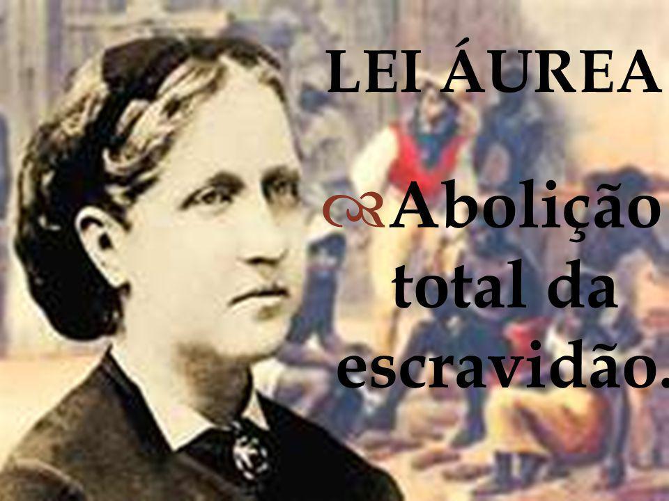 Abolição total da escravidão. LEI ÁUREA