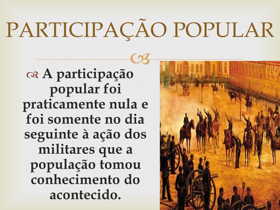 A participação popular foi praticamente nula e foi somente no dia seguinte à ação dos militares que a população tomou conhecimento do acontecido. PART
