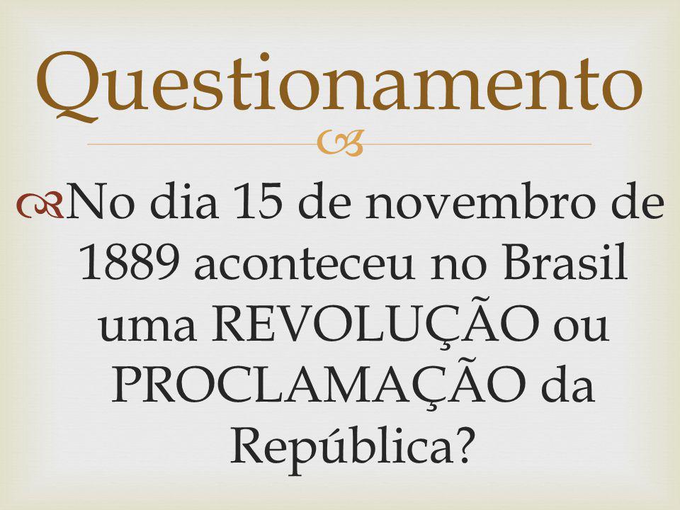 No dia 15 de novembro de 1889 aconteceu no Brasil uma REVOLUÇÃO ou PROCLAMAÇÃO da República? Questionamento