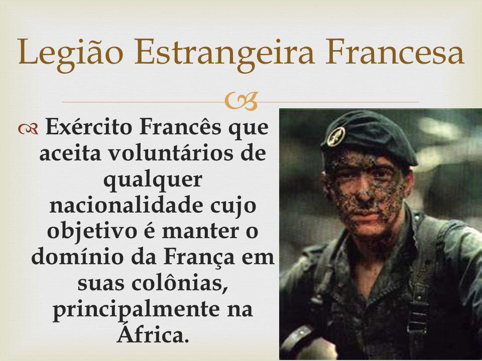 Exército Francês que aceita voluntários de qualquer nacionalidade cujo objetivo é manter o domínio da França em suas colônias, principalmente na Áfric