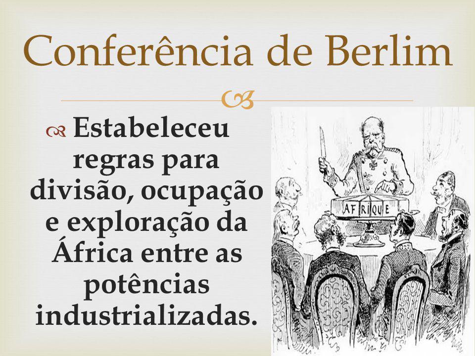 Estabeleceu regras para divisão, ocupação e exploração da África entre as potências industrializadas. Conferência de Berlim