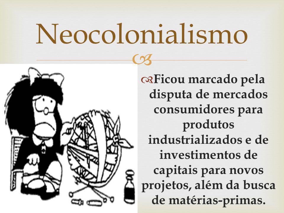 Ficou marcado pela disputa de mercados consumidores para produtos industrializados e de investimentos de capitais para novos projetos, além da busca d