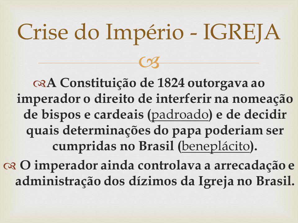 A Constituição de 1824 outorgava ao imperador o direito de interferir na nomeação de bispos e cardeais ( padroado ) e de decidir quais determinações d