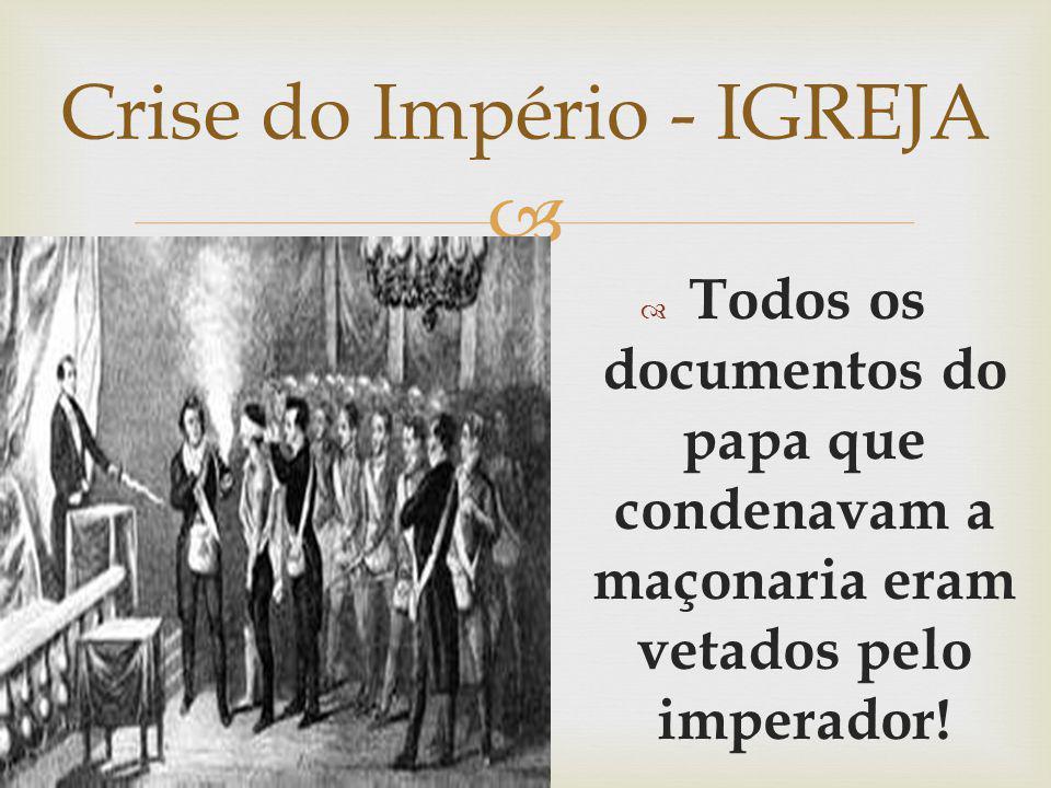 Todos os documentos do papa que condenavam a maçonaria eram vetados pelo imperador! Crise do Império - IGREJA