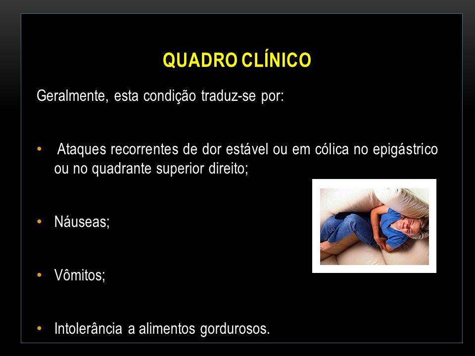 QUADRO CLÍNICO Geralmente, esta condição traduz-se por: Ataques recorrentes de dor estável ou em cólica no epigástrico ou no quadrante superior direit