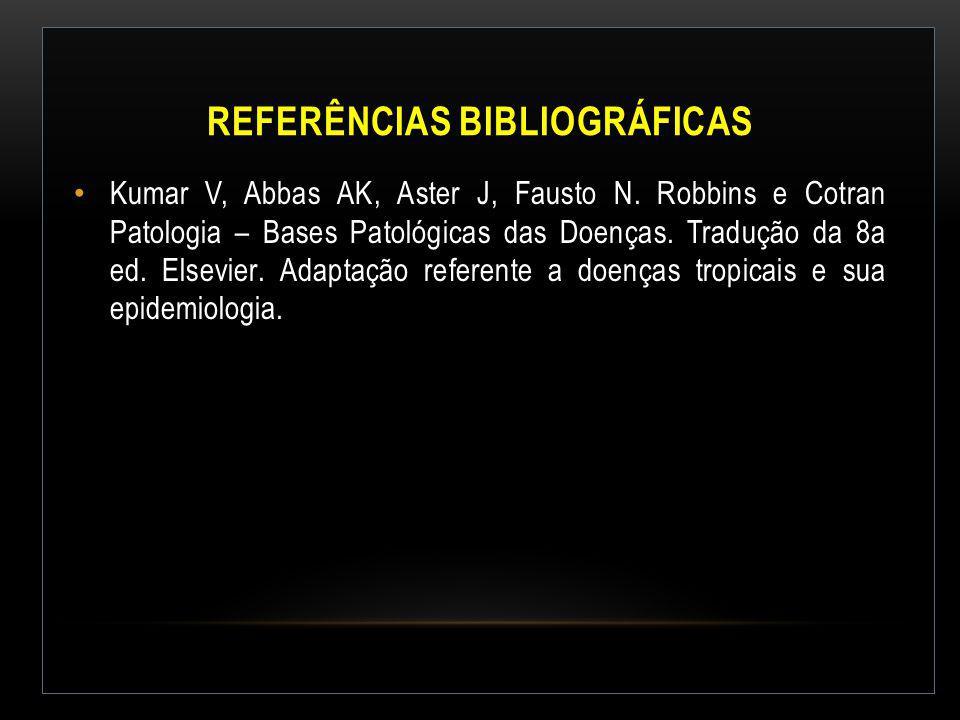REFERÊNCIAS BIBLIOGRÁFICAS Kumar V, Abbas AK, Aster J, Fausto N. Robbins e Cotran Patologia – Bases Patológicas das Doenças. Tradução da 8a ed. Elsevi