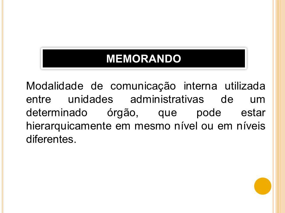 Modalidade de comunicação interna utilizada entre unidades administrativas de um determinado órgão, que pode estar hierarquicamente em mesmo nível ou
