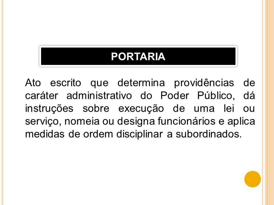 Ato escrito que determina providências de caráter administrativo do Poder Público, dá instruções sobre execução de uma lei ou serviço, nomeia ou desig