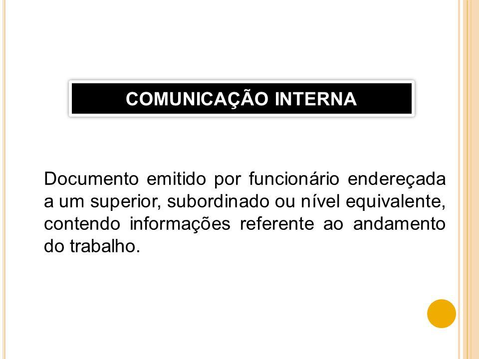 Documento emitido por funcionário endereçada a um superior, subordinado ou nível equivalente, contendo informações referente ao andamento do trabalho.