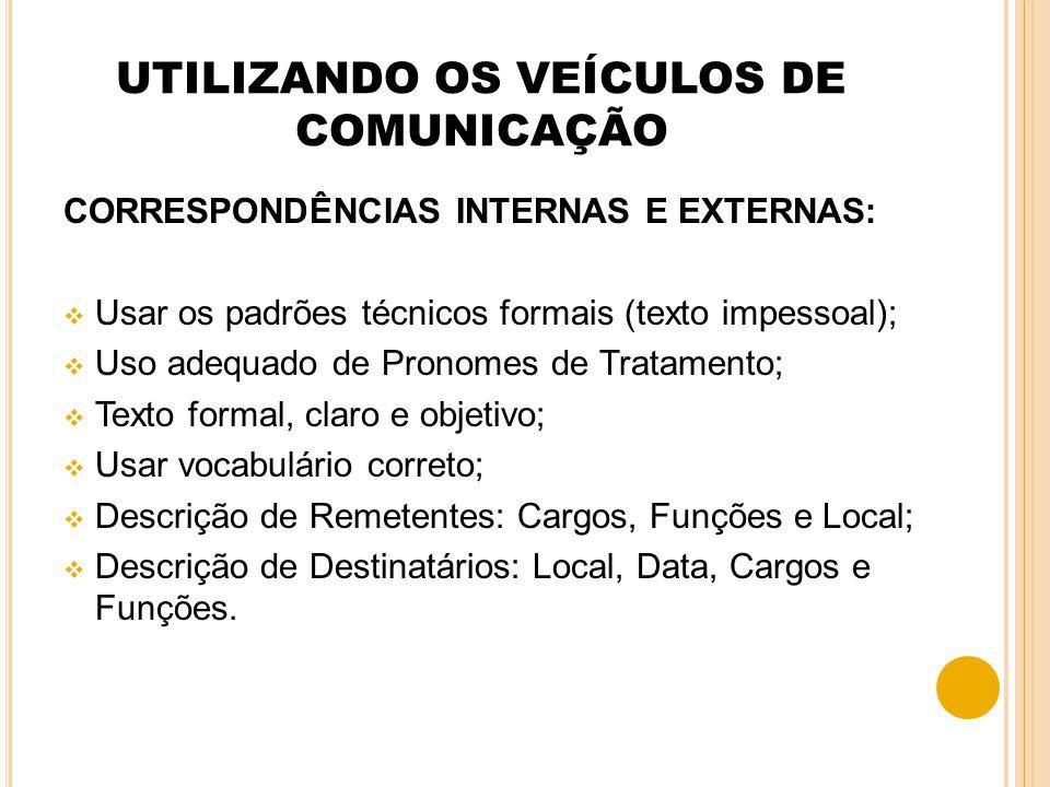 UTILIZANDO OS VEÍCULOS DE COMUNICAÇÃO CORRESPONDÊNCIAS INTERNAS E EXTERNAS: Usar os padrões técnicos formais (texto impessoal); Uso adequado de Pronom