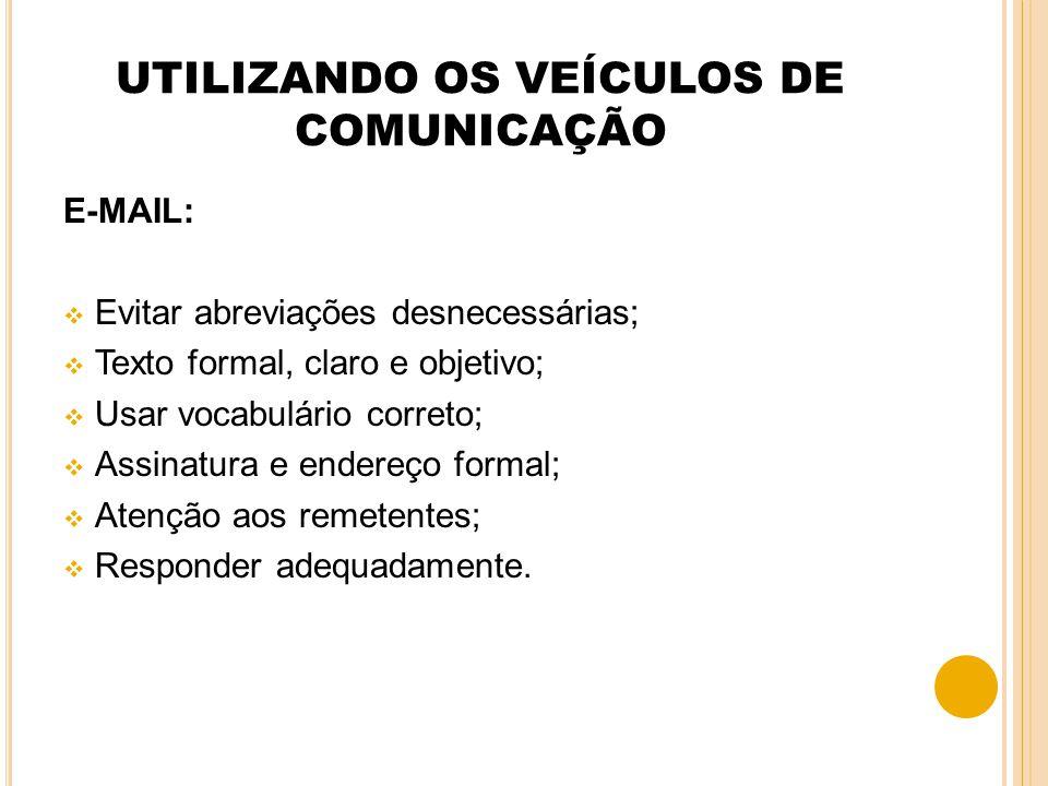 UTILIZANDO OS VEÍCULOS DE COMUNICAÇÃO E-MAIL: Evitar abreviações desnecessárias; Texto formal, claro e objetivo; Usar vocabulário correto; Assinatura