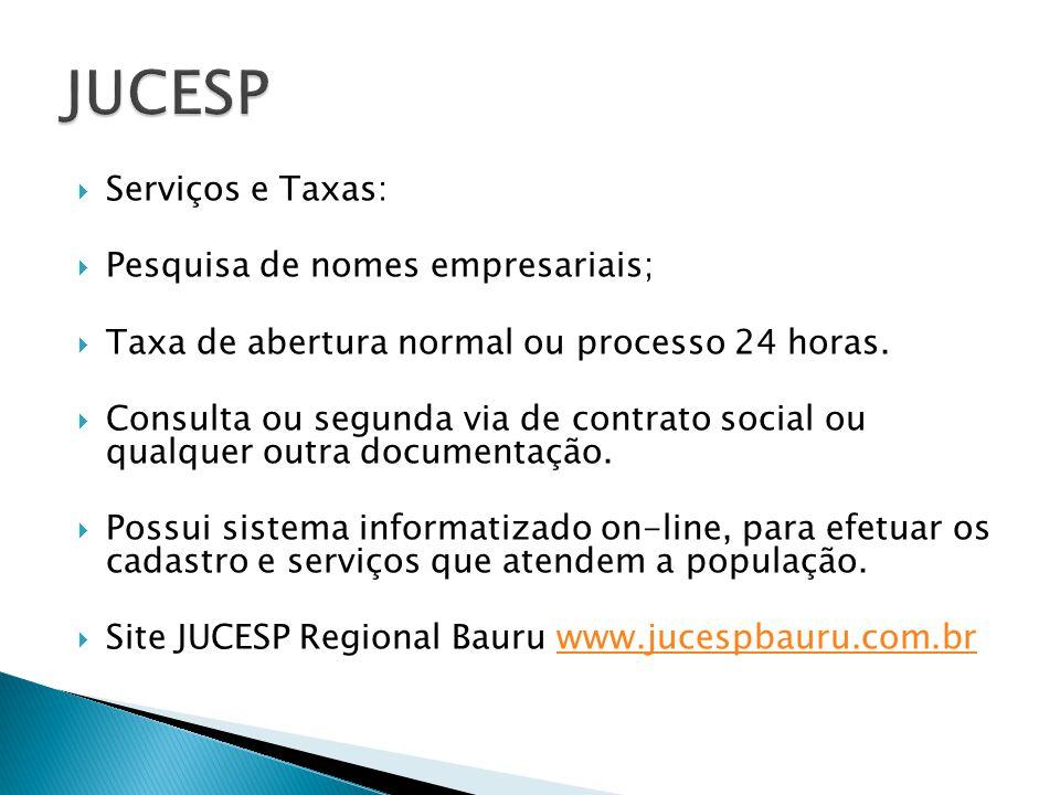 Serviços e Taxas: Pesquisa de nomes empresariais; Taxa de abertura normal ou processo 24 horas. Consulta ou segunda via de contrato social ou qualquer