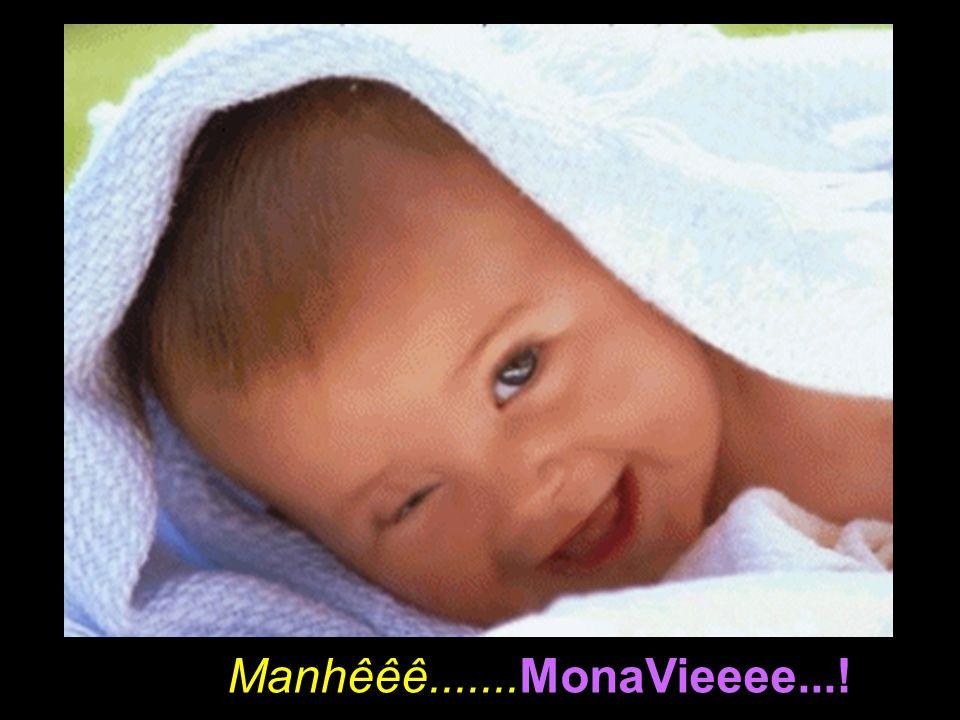 Manhêêê.......MonaVieeee...!
