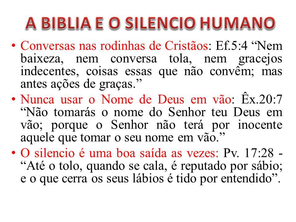 Conversas nas rodinhas de Cristãos: Ef.5:4 Nem baixeza, nem conversa tola, nem gracejos indecentes, coisas essas que não convêm; mas antes ações de graças.