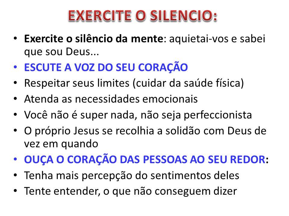 Exercite o silêncio da mente: aquietai-vos e sabei que sou Deus...