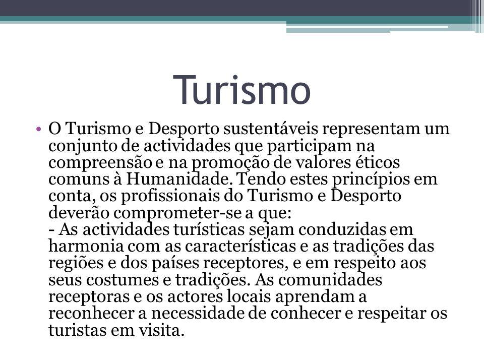 Turismo O Turismo e Desporto sustentáveis representam um conjunto de actividades que participam na compreensão e na promoção de valores éticos comuns à Humanidade.