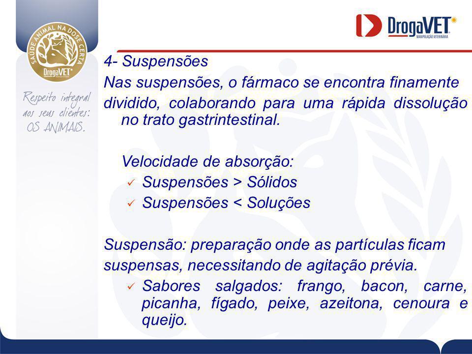 4- Suspensões Nas suspensões, o fármaco se encontra finamente dividido, colaborando para uma rápida dissolução no trato gastrintestinal.