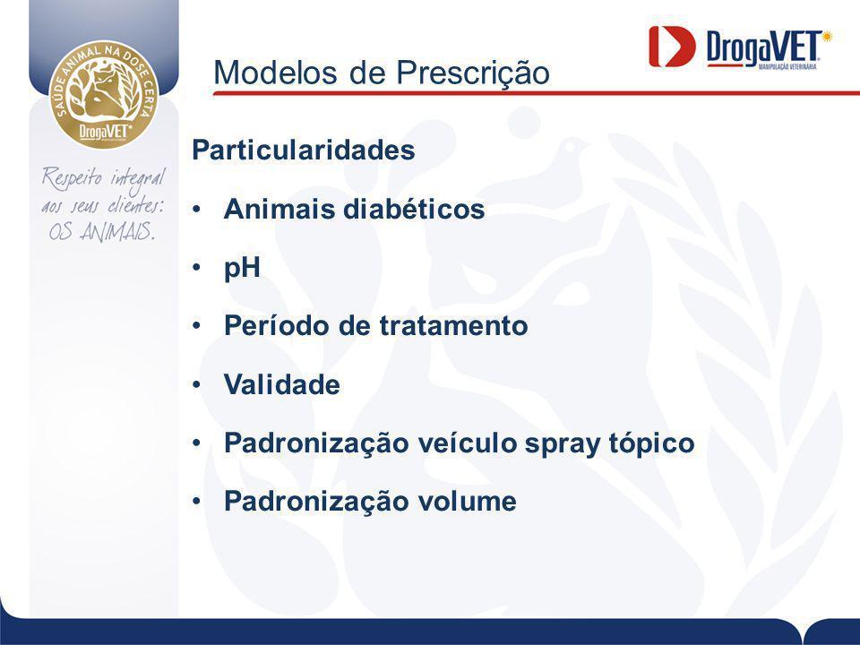 Modelos de Prescrição Particularidades Animais diabéticos pH Período de tratamento Validade Padronização veículo spray tópico Padronização volume