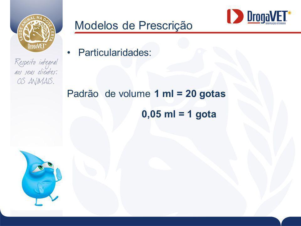 Modelos de Prescrição Particularidades: Padrão de volume 1 ml = 20 gotas 0,05 ml = 1 gota