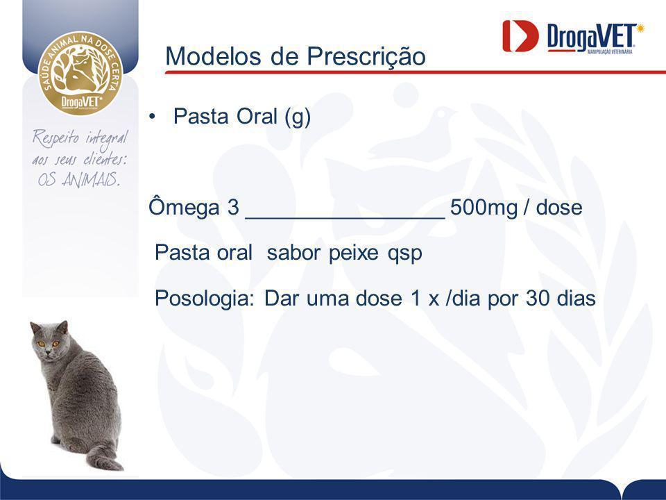 Modelos de Prescrição Pasta Oral (g) Ômega 3 ________________ 500mg / dose Pasta oral sabor peixe qsp Posologia: Dar uma dose 1 x /dia por 30 dias