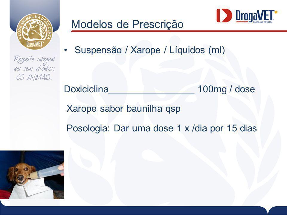 Modelos de Prescrição Suspensão / Xarope / Líquidos (ml) Doxiciclina________________ 100mg / dose Xarope sabor baunilha qsp Posologia: Dar uma dose 1 x /dia por 15 dias