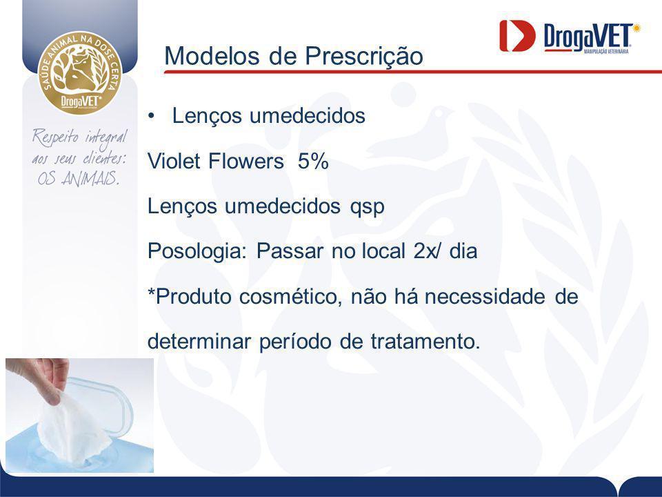 Modelos de Prescrição Lenços umedecidos Violet Flowers 5% Lenços umedecidos qsp Posologia: Passar no local 2x/ dia *Produto cosmético, não há necessidade de determinar período de tratamento.