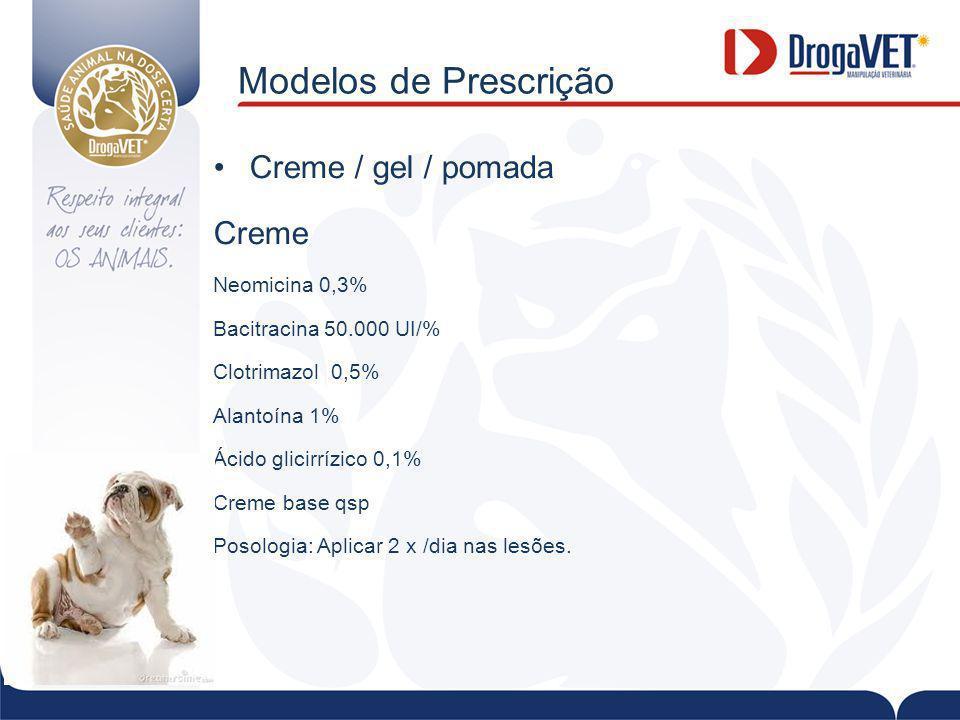 Modelos de Prescrição Creme / gel / pomada Creme Neomicina 0,3% Bacitracina 50.000 UI/% Clotrimazol 0,5% Alantoína 1% Ácido glicirrízico 0,1% Creme base qsp Posologia: Aplicar 2 x /dia nas lesões.