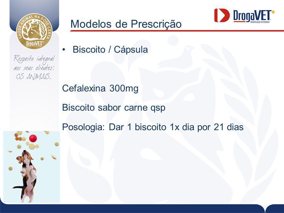 Modelos de Prescrição Biscoito / Cápsula Cefalexina 300mg Biscoito sabor carne qsp Posologia: Dar 1 biscoito 1x dia por 21 dias