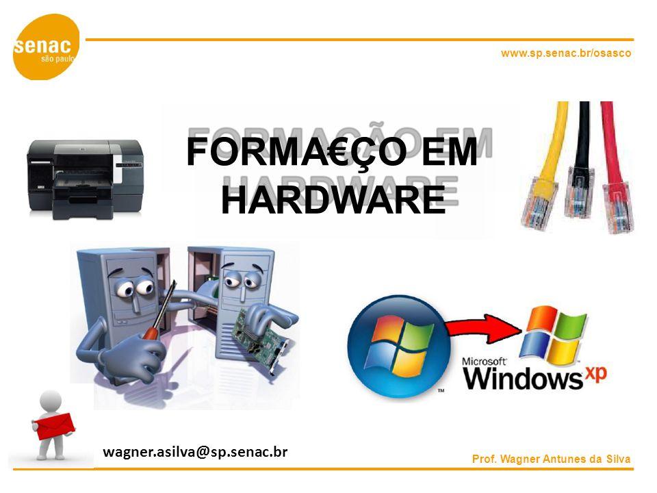 www.sp.senac.br/osasco FORMAÇO EM HARDWARE Prof. Wagner Antunes da Silva wagner.asilva@sp.senac.br