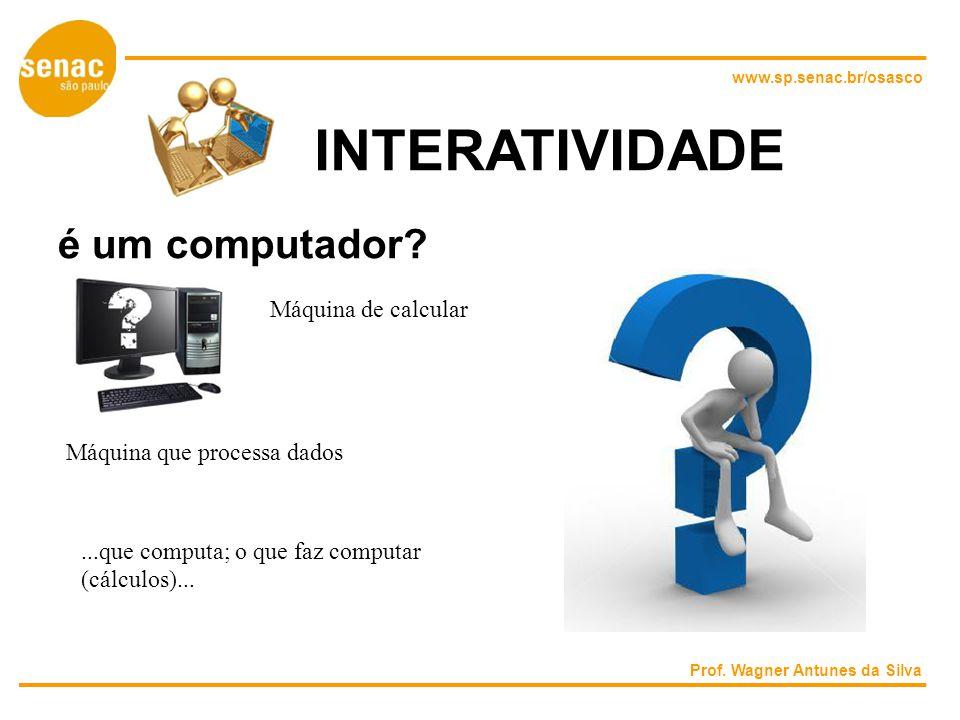 www.sp.senac.br/osasco INTERATIVIDADE é um computador.