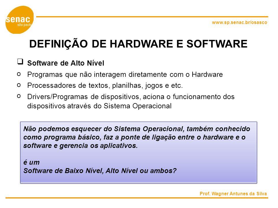 www.sp.senac.br/osasco DEFINIÇÃO DE HARDWARE E SOFTWARE Software de Alto Nível o Programas que não interagem diretamente com o Hardware o Processadores de textos, planilhas, jogos e etc.