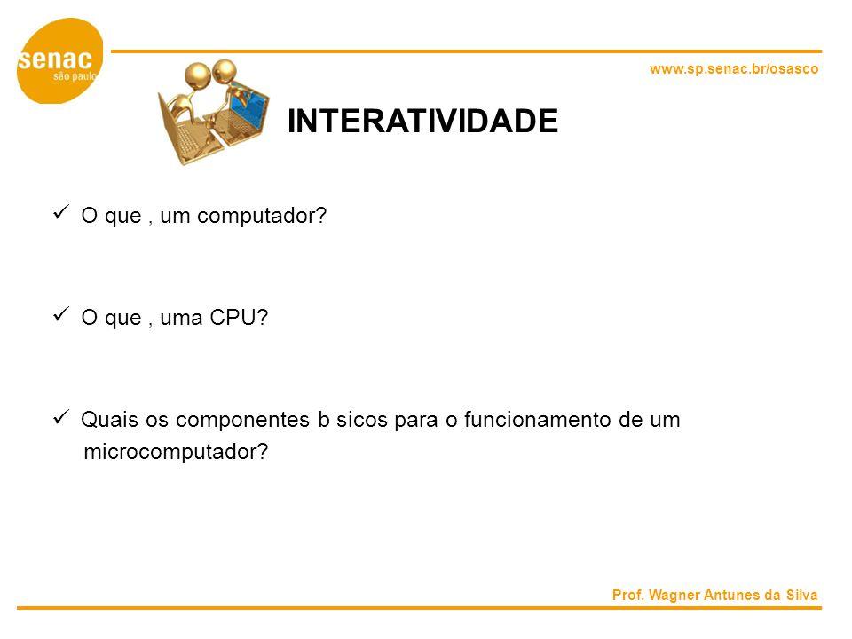 www.sp.senac.br/osasco INTERATIVIDADE O que um computador.