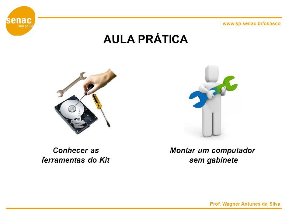 www.sp.senac.br/osasco AULA PRÁTICA Conhecer asMontar um computador ferramentas do Kitsem gabinete Prof.