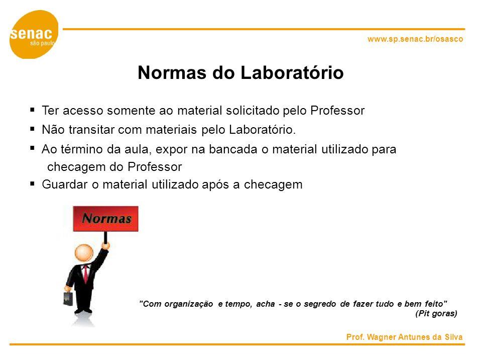 www.sp.senac.br/osasco Normas do Laboratório Ter acesso somente ao material solicitado pelo Professor Não transitar com materiais pelo Laboratório.