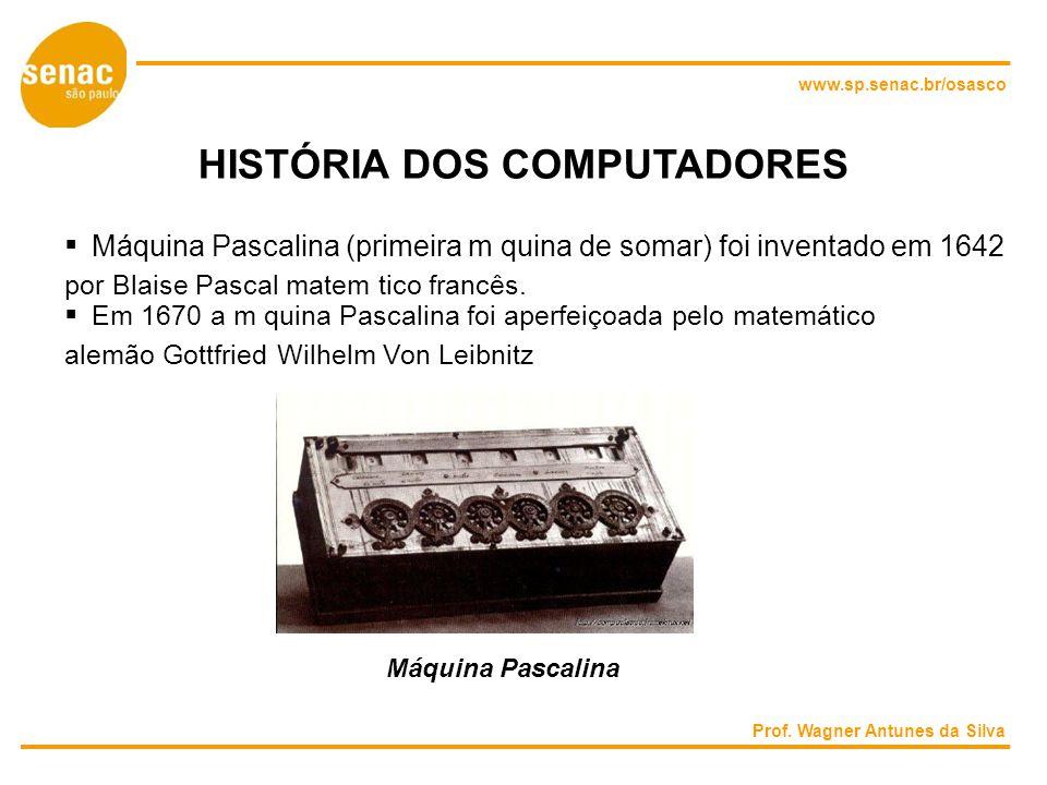 www.sp.senac.br/osasco HISTÓRIA DOS COMPUTADORES Máquina Pascalina (primeira m quina de somar) foi inventado em 1642 por Blaise Pascal matem tico francês.