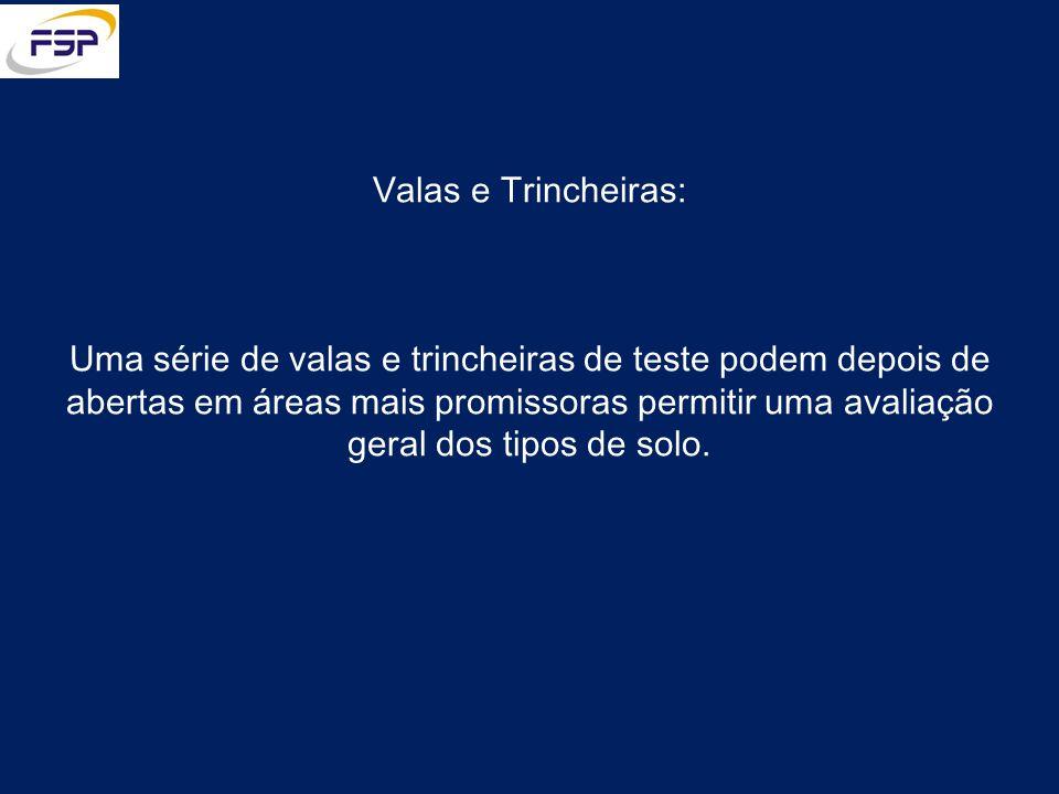 Valas e Trincheiras: Uma série de valas e trincheiras de teste podem depois de abertas em áreas mais promissoras permitir uma avaliação geral dos tipo